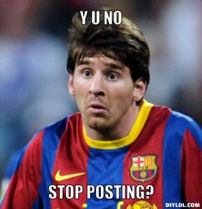 y-u-no-like-messi-meme-generator-y-u-no-stop-posting-60dcdavv